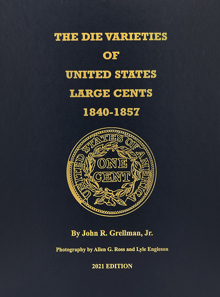 THE DIE VARIETIES OF UNITED STATES LARGE CENTS, 1840–1857. John R. Grellman Jr.