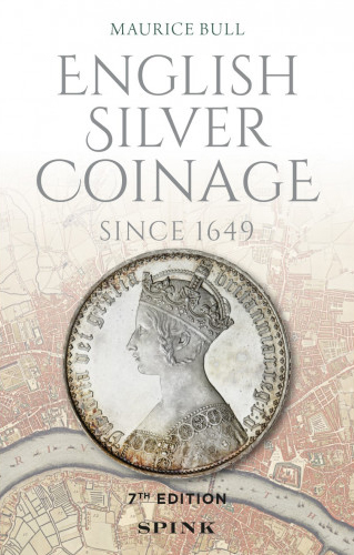 ENGLISH SILVER COINAGE SINCE 1649. Maurice Bull.