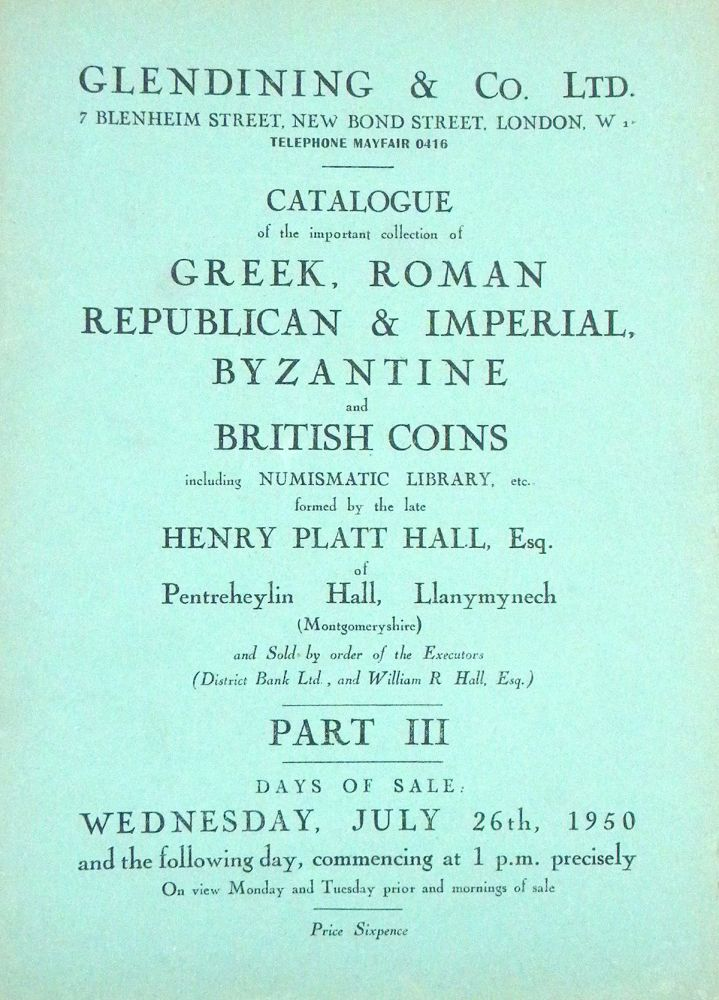 CATALOGUE OF THE IMPORTANT COLLECTION OF GREEK, ROMAN REPUBLICAN & IMPERIAL, BYZANTINE AND BRITISH COINS FORMED BY THE LATE HENRY PLATT HALL, ESQ. PART III: ENGLISH, SCOTTISH AND ANGLO-GALLIC GOLD AND SILVER, AND IRISH SILVER COINS FROM THE EARLIEST TIMES TO THE PRESENT DAY. ALSO BOOKS ON ENGLISH COINS AND MEDALS, HISTORY, ETC. Glendining, Co.