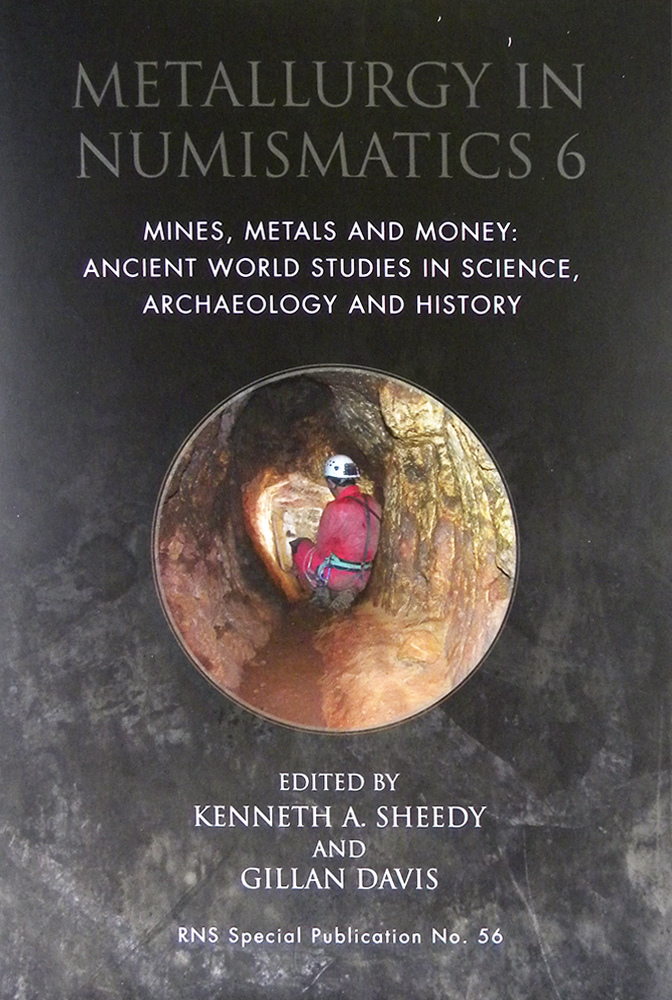 METALLURGY IN NUMISMATICS 6. MINES, METALS AND MONEY: ANCIENT WORLD STUDIES IN SCIENCE, ARCHAEOLOGY AND HISTORY. Kenneth A. Sheedy, Gillan Davis.