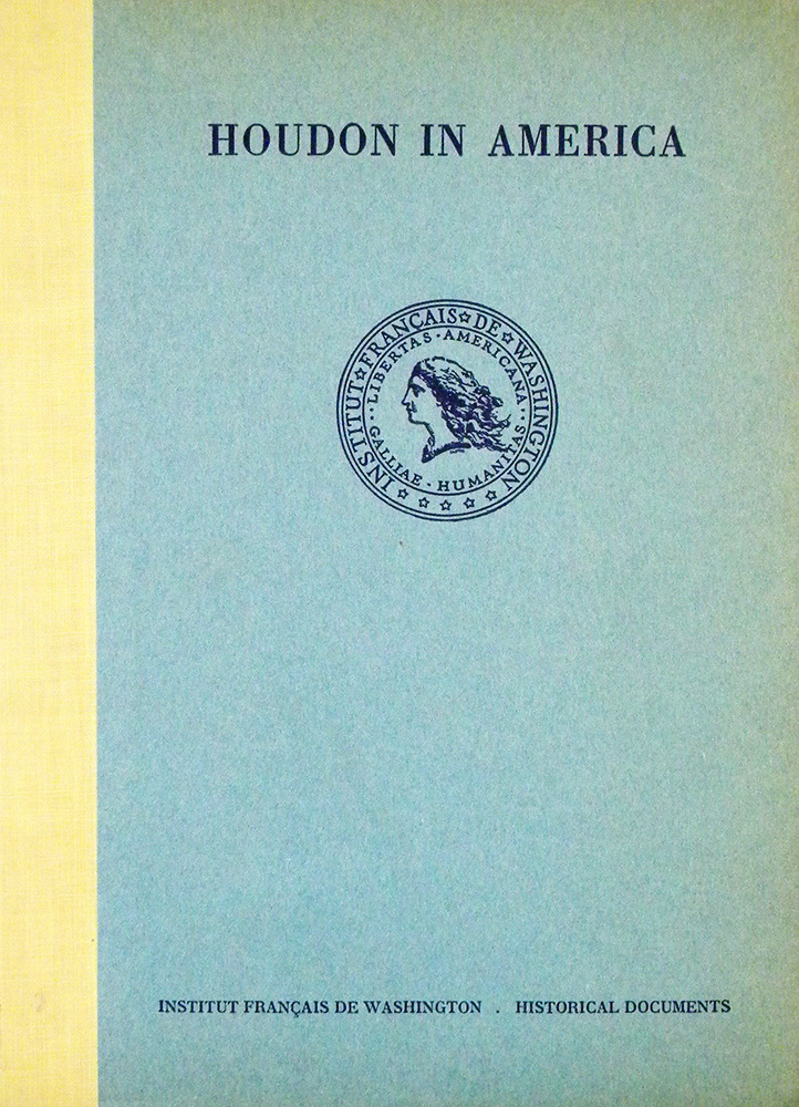 HOUDON IN AMERICA: A COLLECTION OF DOCUMENTS IN THE JEFFERSON PAPERS IN THE LIBRARY OF CONGRESS. Historical Documents Institut Français de Washington.