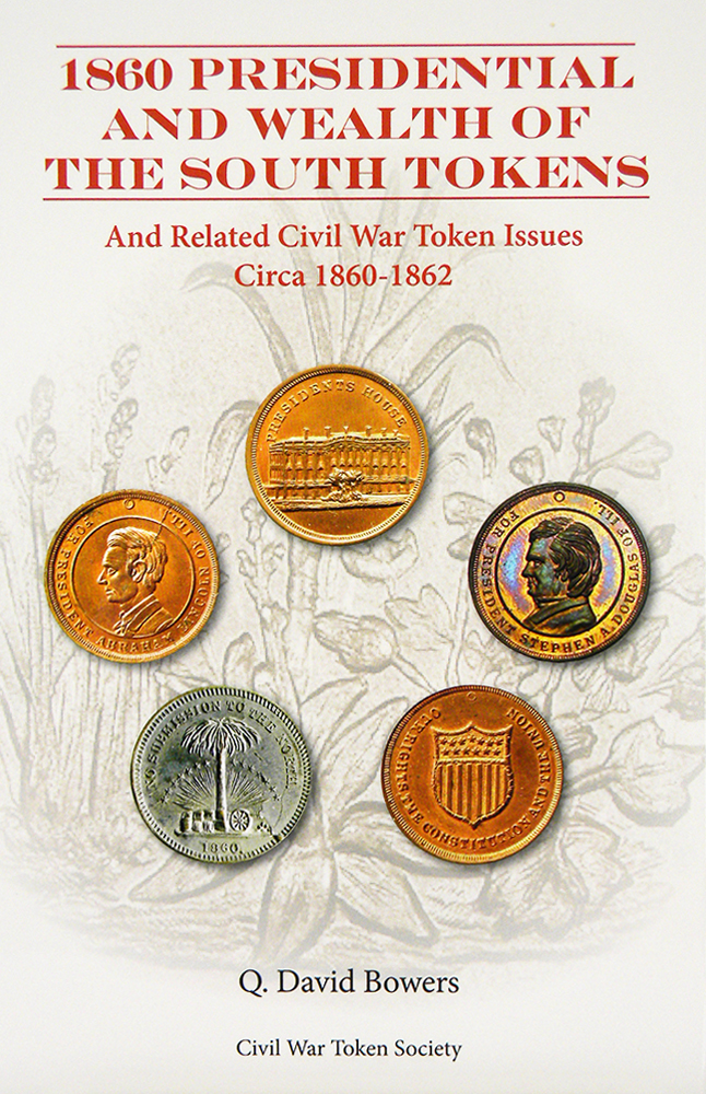 1860 PRESIDENTIAL AND WEALTH OF THE SOUTH TOKENS AND RELATED CIVIL WAR TOKEN ISSUES CIRCA 1860–1862. David Q. Bowers.