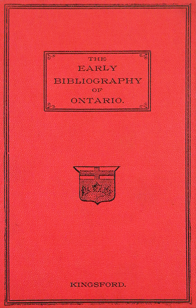 THE EARLY BIBLIOGRAPHY OF THE PROVINCE OF ONTARIO, DOMINION OF CANADA, WITH OTHER INFORMATION: A SUPPLEMENTAL CHAPTER OF CANADIAN ARCHAEOLOGY. William Kingsford.