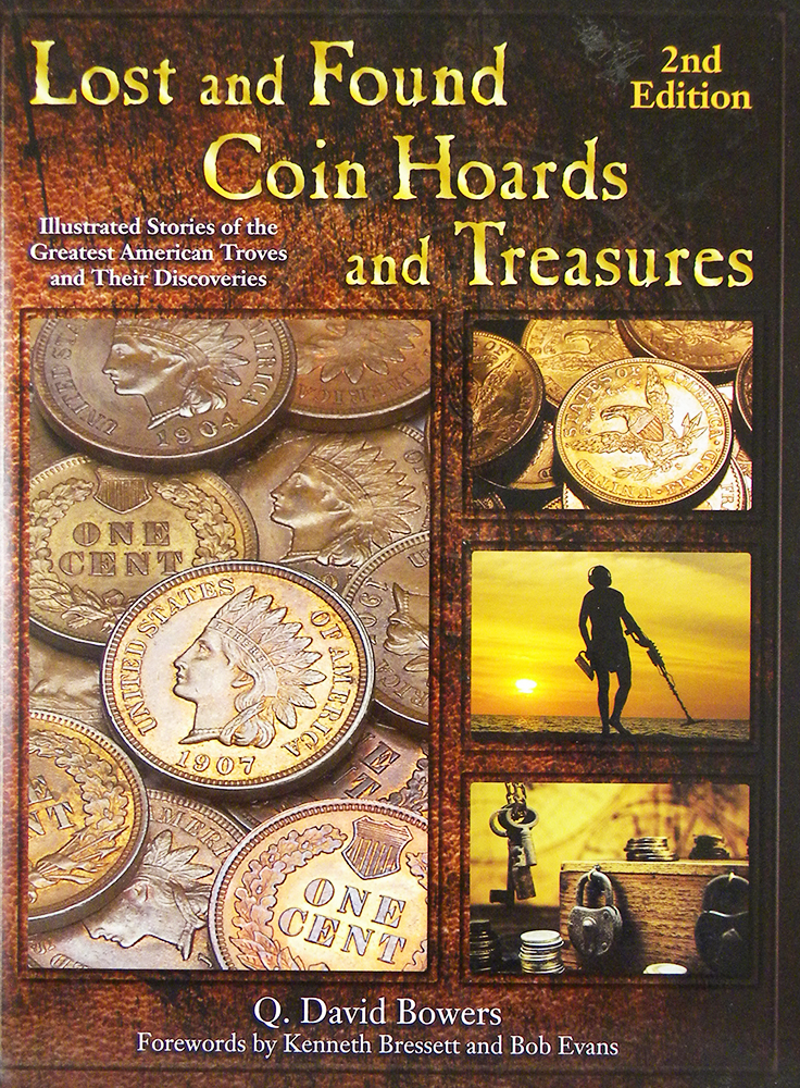 LOST AND FOUND COIN HOARDS AND TREASURES: ILLUSTRATED STORIES OF THE GREATEST AMERICAN TROVES AND THEIR DISCOVERIES. Q. David Bowers.