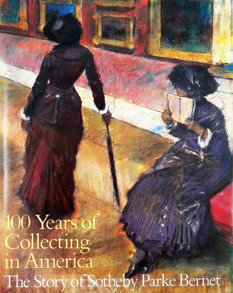 100 YEARS OF COLLECTING IN AMERICA: THE STORY OF SOTHEBY PARKE BERNET. Thomas E. Norton.