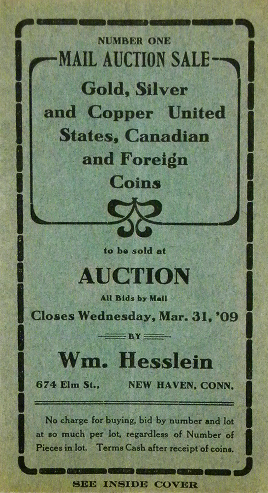 NUMBER ONE MAIL AUCTION SALE. GOLD, SILVER, AND COPPER UNITED STATES, CANADIAN AND FOREIGN COINS. Wm Hesslein.