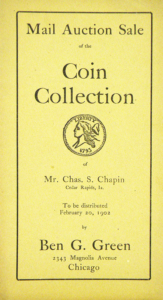 MAIL AUCTION SALE OF THE COIN COLLECTION OF MR. CHAS. S. CHAPIN. Ben G. Green.