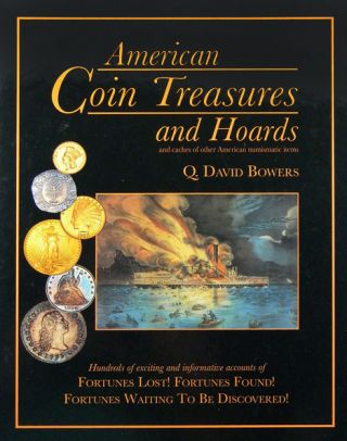 AMERICAN COIN TREASURES AND HOARDS AND CACHES OF OTHER AMERICAN NUMISMATIC ITEMS.Ö. Q. David Bowers