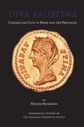 DIVA FAUSTINA. COINAGE AND CULT IN ROME AND THE PROVINCES. Martin Beckmann