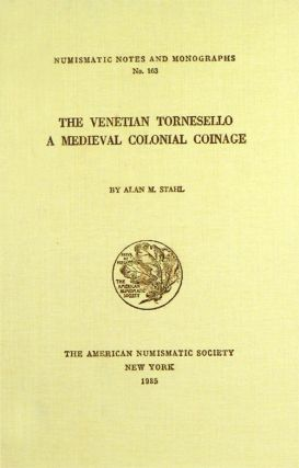 THE VENETIAN TORNESELLO: A MEDIEVAL COLONIAL COINAGE. Alan M. Stahl.