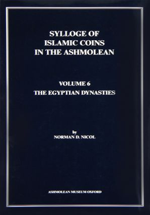 SYLLOGE OF ISLAMIC COINS IN THE ASHMOLEAN. VOLUME 6: THE EGYPTIAN DYNASTIES. Sylloge of Islamic...