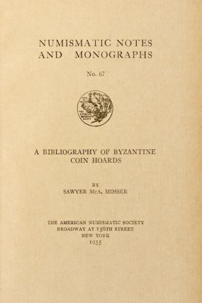 A BIBLIOGRAPHY OF BYZANTINE COIN HOARDS. Sawyer McA Mosser.