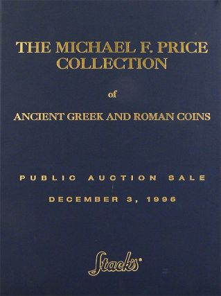 THE MICHAEL F. PRICE COLLECTION OF ANCIENT GREEK AND ROMAN COINS. Stack's