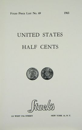 FIXED PRICE LIST NO. 69. 1963. UNITED STATES HALF CENTS. Stack's