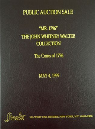 THE JOHN WHITNEY WALTER COLLECTION. THE COINS OF 1796. A UNIQUE CONDITION CENSUS DIE-STUDY YEAR...