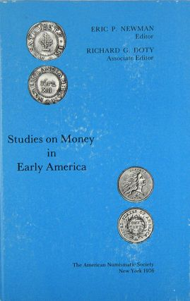 STUDIES ON MONEY IN EARLY AMERICA. Eric Newman, Richard G. Doty