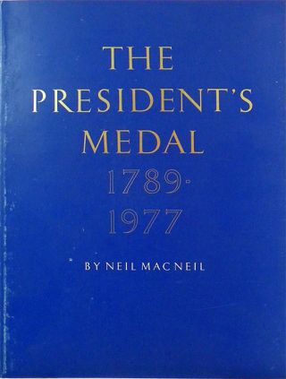 THE PRESIDENT'S MEDAL, 1789-1977. Neil Mac Neil