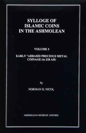 SYLLOGE OF ISLAMIC COINS IN THE ASHMOLEAN. VOLUME 3: EARLY ëABBASID PRECIOUS METAL COINAGE (TO...