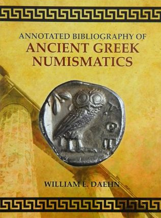 ANNOTATED BIBLIOGRAPHY OF ANCIENT GREEK NUMISMATICS. William E. Daehn