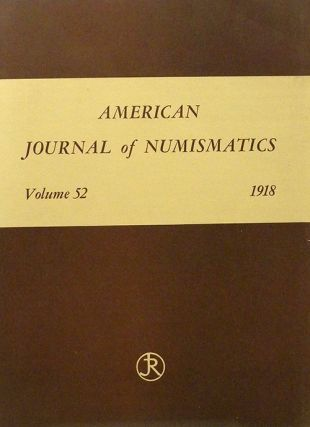 AMERICAN JOURNAL OF NUMISMATICS. VOL. LII (1918). American Numismatic Society