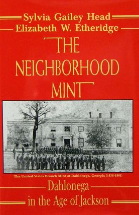 THE NEIGHBORHOOD MINT: DAHLONEGA IN THE AGE OF JACKSON. Sylvia Head, Elizabeth W. Etheridge.