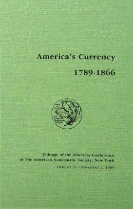 AMERICA'S CURRENCY, 1789-1866. Richard G. Doty