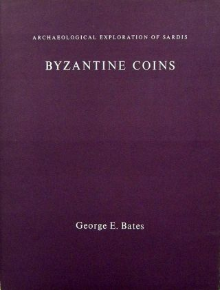 BYZANTINE COINS. ARCHAEOLOGICAL EXPLORATION OF SARDIS. George E. Bates