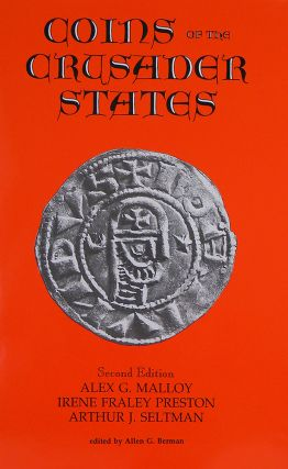 COINS OF THE CRUSADER STATES, 1098-1291. Alex G. Malloy, Irene Fraley Preston, Arthur J. Seltman.