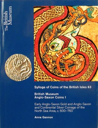 SYLLOGE OF COINS OF THE BRITISH ISLES. 63. BRITISH MUSEUM: ANGLO-SAXON COINS I. EARLY ANGLO-SAXON...