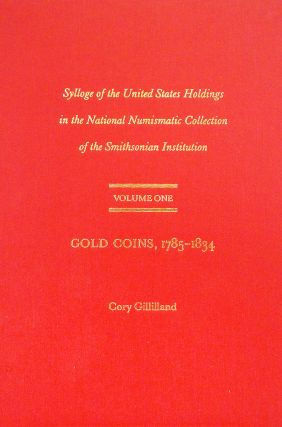 SYLLOGE OF THE UNITED STATES HOLDINGS IN THE NATIONAL NUMISMATIC COLLECTION OF THE SMITHSONIAN...