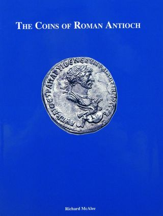 THE COINS OF ROMAN ANTIOCH. Richard McAlee.