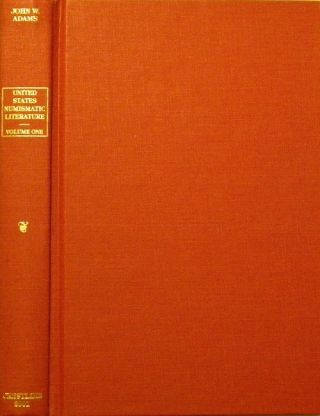 UNITED STATES NUMISMATIC LITERATURE. VOLUME I: NINETEENTH CENTURY AUCTION CATALOGUES. John W. Adams.