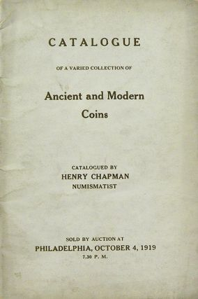 CATALOGUE OF A VARIED COLLECTION OF ANCIENT AND MODERN COINS. Henry Chapman.