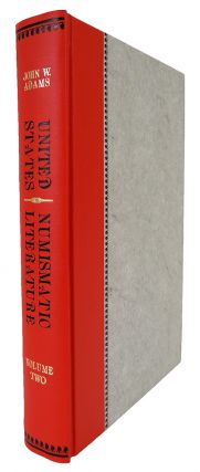 UNITED STATES NUMISMATIC LITERATURE. VOLUME II: TWENTIETH CENTURY AUCTION CATALOGS. John W. Adams.