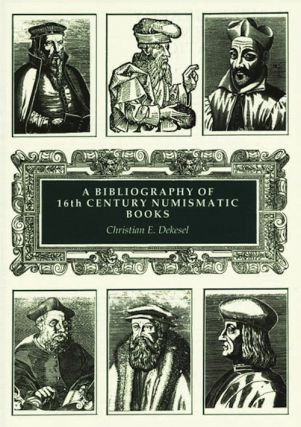 BIBLIOTHECA NUMMARIA: BIBLIOGRAPHY OF 16TH CENTURY NUMISMATIC BOOKS. ILLUSTRATED AND ANNOTATED...