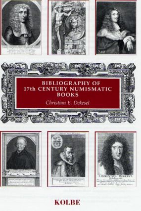 BIBLIOTHECA NUMMARIA II: BIBLIOGRAPHY OF 17TH CENTURY NUMISMATIC BOOKS. ILLUSTRATED AND ANNOTATED...