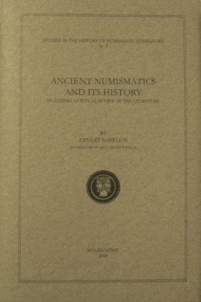 ANCIENT NUMISMATICS AND ITS HISTORY, INCLUDING A CRITICAL REVIEW OF THE LITERATURE. Ernest Babelon.