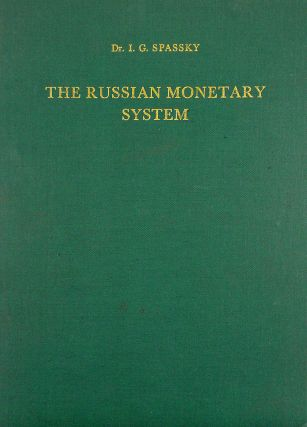 THE RUSSIAN MONETARY SYSTEM. A HISTORICO-NUMISMATIC SURVEY. I. G. Spassky