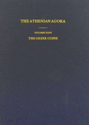 THE ATHENIAN AGORA. RESULTS OF EXCAVATIONS CONDUCTED BY THE AMERICAN SCHOOL OF CLASSICAL STUDIES AT ATHENS. VOLUME XXVI: THE GREEK COINS. John H. Kroll, , Alan S. Walker.