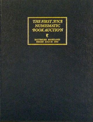 PUBLIC AND MAIL BID SALE 56. THE FIRST ANA NUMISMATIC BOOK AUCTION. George Frederick Kolbe