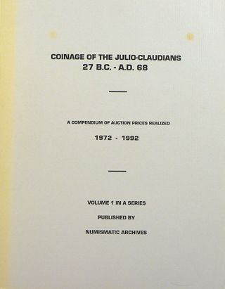 COINAGE OF THE JULIO-CLAUDIANS 27 B.C.-A.D. 68. A COMPENDIUM OF AUCTION PRICES REALIZED...