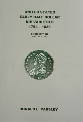 UNITED STATES EARLY HALF DOLLAR DIE VARIETIES, 1794-1836. Donald L. Parsley, Al C. Overton