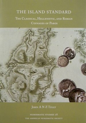 THE ISLAND STANDARD: THE CLASSICAL, HELLENISTIC, AND ROMAN COINAGES OF PAROS. John A. N. Z. Tully