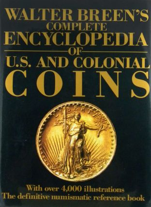 WALTER BREEN'S COMPLETE ENCYCLOPEDIA OF U.S. AND COLONIAL COINS. Walter Breen