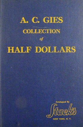 THE A.C. GIES COLLECTION OF HALF DOLLARS. LISTING THE HAZELTINE (SIC) & GIES VARITIES (SIC), ALSO...