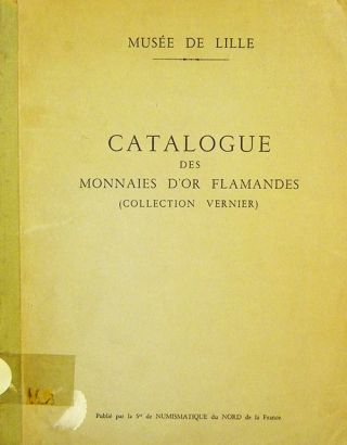 CATALOGUE DES MONNAIES DíOR FLAMANDES (COLLECTION VERNIER). Pierre Bastien.