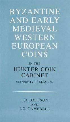 BYZANTINE AND EARLY MEDIEVAL WESTERN EUROPEAN COINS IN THE HUNTER COIN CABINET, UNIVERSITY OF GLASGOW. J. D. Bateson, I G. Campbell.
