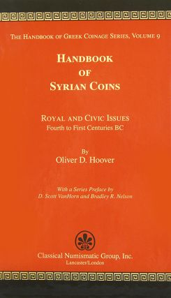 HANDBOOK OF SYRIAN COINS: ROYAL AND CIVIC ISSUES, FOURTH TO FIRST CENTURIES BC. Oliver D. Hoover.