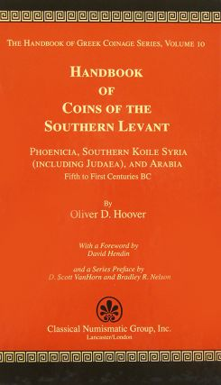 HANDBOOK OF COINS OF THE SOUTHERN LEVANT: PHOENICIA, SOUTHERN KOILE SYRIA (INCLUDING JUDAEA), AND ARABIA, FIFTH TO FIRST CENTURIES BC. Oliver D. Hoover.