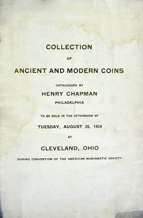 CATALOGUE OF A COLLECTION OF ANCIENT GREEK AND ROMAN COINS, FOREIGN GOLD AND SILVER COINS, UNITED STATES COINS, CANADIAN COINS AND MEDALS. TO BE SOLD AT PUBLIC AUCTION ... DURING THE AMERICAN NUMISMATIC SOCIETY (sic) CONVENTION. PLACE AND HOUR ANNOUNCED AT THE CONVENTION. Henry Chapman.